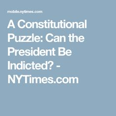 A Constitutional Puzzle: Can the President Be Indicted? - NYTimes.com