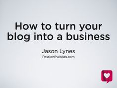 how to turn your blog into a business // passionfruit ads