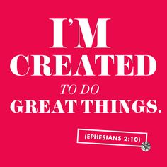 You were created for great things!