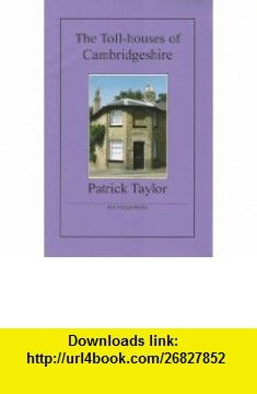 The Toll-houses of Cambridgeshire (9781907154065) Patrick Taylor , ISBN-10: 190715406X  , ISBN-13: 978-1907154065 ,  , tutorials , pdf , ebook , torrent , downloads , rapidshare , filesonic , hotfile , megaupload , fileserve