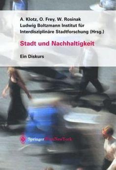 Stadt und Nachhaltigkeit: Ein Diskurs: Amazon.de: Arnold Klotz, Otto Frey, Werner Rosinak, Ludwig Boltzmann Inst. für Interdisziplinäre Stad...