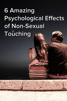 6 Amazing Psychological Effects of Non-Sexual Touching