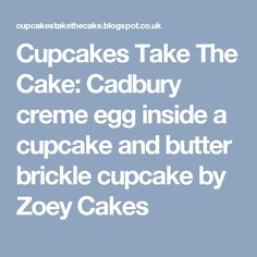 Cupcakes Take The Cake: Cadbury creme egg inside a cupcake and butter brickle cupcake by Zoey Cakes