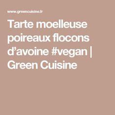 Tarte moelleuse poireaux flocons d'avoine #vegan | Green Cuisine