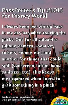PassPorter.com - Better Bags Tip: I always keep two ziptop bags in my day bag when touring the parks. One for all valuables (phone, camera, ...