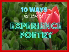 10 Ways for Kids to Experience Poetry from http://creeksidelearning.com