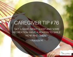 All work and no play makes for a stressed out caregiver. Make sure to take time out for yourself. Read more tips, poems and quotes.