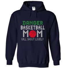 Danger Basketball mom will shout loudly T Shirts, Hoodie