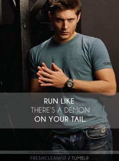 Run like you're chasing Jensen Ackles