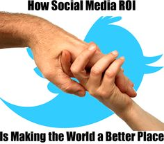 How social Media ROI is making the world a better place. http://scalablesocialmedia.com/2013/03/social-media-roi-benefits/