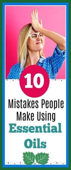Top 10 Mistakes People Make Using Essential Oils #EssentialOils