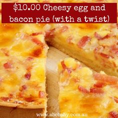 $10.00 Cheesy egg and bacon pie (with a twist)