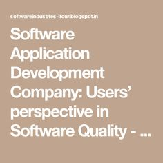 Software Application Development Company: Users' perspective in Software Quality - Part 1 #SoftwareDevelopmentCompanyIndia #ASP.NETCompanyIndia #c#CompanyIndia
