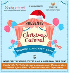 """Shopotox.com and Indus Early Learning Centre presents """" CHRISTMAS CARNIVAL"""" on 2nd December'17 from 4:30 pm to 6:30 pm at Indus Early Learning Centre, Koregaon Park. Special #offer for visitors by #shopotox, Shop at www.shopotox.com and win a chance for your kid to be featured as our next supermodel."""