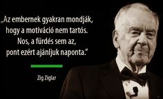 Zig Ziglar gondolata a folyamatos motivációról. A kép forrása: Motiváció Minden Napra