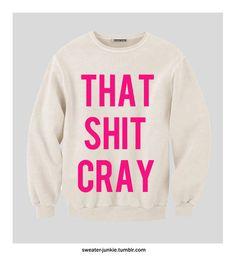 That Ish Cray Sweatshirt
