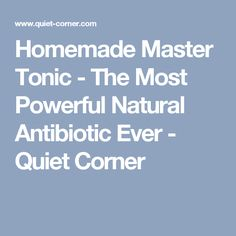 Homemade Master Tonic - The Most Powerful Natural Antibiotic Ever - Quiet Corner