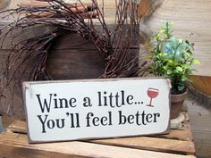 Wine A Little You'll Feel Better, Wooden Wine Sign, Gift For the Wine Lover