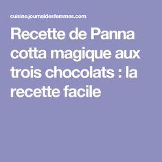 Recette de Panna cotta magique aux trois chocolats : la recette facile