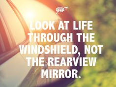"Road trip travel quote - ""Look at life through the windshield, not the rearview mirror."""