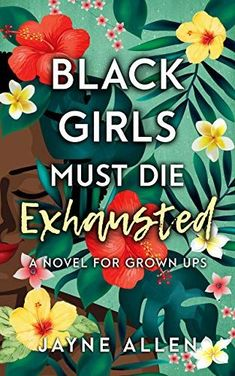 July's Book of the Month: Black Girls Must Die Exhausted by Jayne Allen – Mocha Girls Read Books By Black Authors, Black Books, Black Enterprise, Black History Books, Girl Reading, Great Books, Book Recommendations, Book Lists, Black Girls