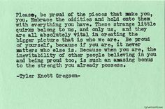 Be proud of yourself, because if you are, it never matters who else is. Typewriter Series #504, by Tyler Knott Gregson.