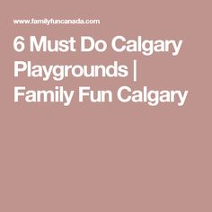 6 Must Do Calgary Playgrounds | Family Fun Calgary