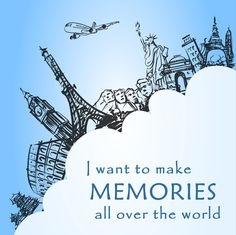 """I want to make memories all over the world."" Re-pin if you agree! #travel #quotes"