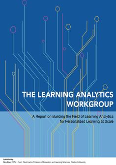 The Learning Analytics Workgroup. Report on Building the Field of for Personalized at Scale Stanford University, Big Data, Professor, Scale, Ebooks, Science, Education, Learning, Building