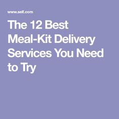 The 12 Best Meal-Kit Delivery Services You Need to Try