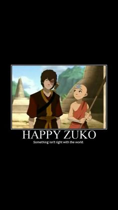 HAPPY ZUKO Something isn't right with the world, but I love it!