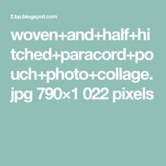 woven+and+half+hitched+paracord+pouch+photo+collage.jpg 790×1022 pixels