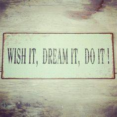 Wish, dream, do...