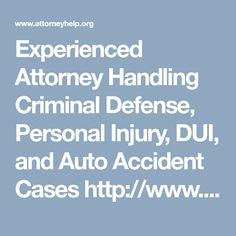 Experienced Attorney Handling Criminal Defense, Personal Injury, DUI, and Auto Accident Cases http://www.attorneyhelp.org/attorneys/listing_75746.html