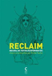 Reclaim. Recueil de textes écoféministes / choisis et présentés par Emilie Hache . - Cambourakis, 2016 http://bu.univ-angers.fr/rechercher/description?notice=000887275