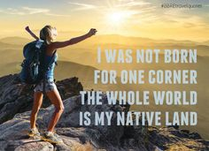 "#BBREtravelquotes  ""I was not born for one corner, the whole world is my native land.""  #travel #quotes #sayings"