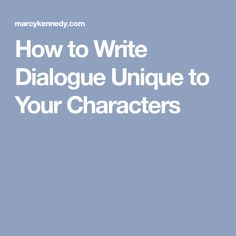 How to Write Dialogue Unique to Your Characters