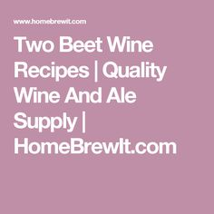 Two Beet Wine Recipes | Quality Wine And Ale Supply | HomeBrewIt.com