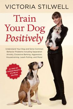 Check out Victoria Stilwell's new book Train Your Dog Positively. In her third book, renowned dog behavior expert Victoria Stilwell provides a comprehensive toolbox designed to help dog owners overcome the most persistent, annoying and dangerous behavior problems in their dogs.