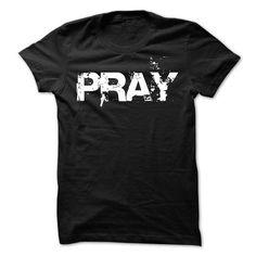 Pray Tshirt T-Shirt Hoodie Sweatshirts aou. Check price ==► http://graphictshirts.xyz/?p=48827
