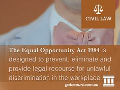 The Equal Opportunity Act 1984 is designed to prevent, eliminate and provide legal recourse for unlawful discrimination in the workplace.