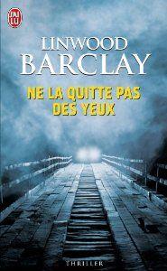 Ne la quitte pas des yeux: Amazon.fr: Linwood Barclay: Livres