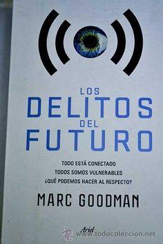Los delitos del futuro / Marc Goodman ; traducción de Gemma Deza Guil.. -- Barcelona : Ariel, 2015.