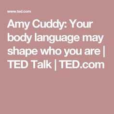 Amy Cuddy: Your body language may shape who you are | TED Talk | TED.com
