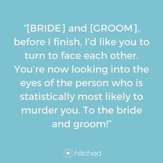 """Wedding Quotes : Picture Description """"[BRIDE] and [GROOM], before I finish, I'd like you to turn to face each other. You're now looking into the eyes of the person who is statistically most likely to murder you. To the bride and groom! Bridesmaid Speeches, Best Man Wedding Speeches, Bridesmaids, Bridesmaid Speech Examples, Bride Speech, Groom's Speech, Wedding Speech For Sister, Wedding Mc, Wedding Humor"""