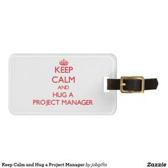 Keep Calm and Hug a Project Manager Bag Tags