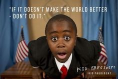 """ourobertson: """" Three PR Lessons from Kid President We all love a viral video that has good story behind it. That's how Kid President started. Robby Novak, with the help of his brother-in-law Brad. Shel Silverstein, We Are The World, In This World, Kid President Quotes, Kid President Videos, Tarot, Classroom Quotes, Classroom Ideas, Teacher Quotes"""