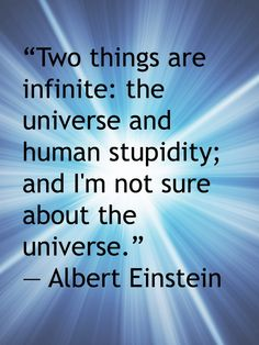 Albert Einstein quote about the infinity of human stupidity. Albert Einstein Quotes, Photo Editor, Stupid, Infinity, It Works, Universe, Inspirational Quotes, Design, Albert Einstein Love Quotes