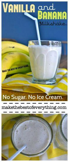 Vanilla Banana Milkshake.  No Ice Cream.  No Added Sugar
