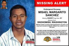 MISAEL MARGARITO SANCHEZ, Age Now: 21, Missing: 08/08/2011. Missing From SNOHOMISH, WA. ANYONE HAVING INFORMATION SHOULD CONTACT: Snohomish County Sheriff's Office (Washington) 1-425-407-3970.